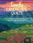Lovely Landscape Quilts: Using Strings and Scraps to Piece and Applique Scenic Quilts Cover Image