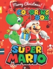 Super Mario MERRY CHRISTMAS Coloring Book: 30 Exclusive Christmas Illustrations Cover Image