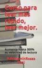 Curso para leer más rápido, leer mejor: Aumente hasta 300% tu velocidad de lectura. Cover Image