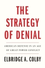 The Strategy of Denial: American Defense in an Age of Great Power Conflict Cover Image