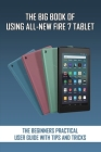 The Big Book Of Using All-New Fire 7 Tablet: The Beginners Practical User Guide With Tips And Tricks: Kindle Fire 7 Cover Image