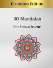 50 Mandalas Für Erwachsene - Premium Edition: Ausgezeichnetes Anti-Stress-Hobby zum Entspannen mit wunderschönen Mandalas - Mandala Färbung für Erwach Cover Image