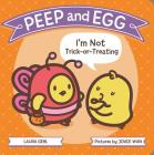 Peep and Egg: I'm Not Trick-or-Treating Cover Image