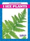 I See Plants (Outdoor Explorer) Cover Image