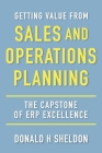 Getting Value from Sales and Operations Planning: The Capstone of ERP Excellence Cover Image
