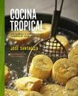 Cocina Tropical: The Classic & Contemporary Flavors Of Puerto Rico Cover Image