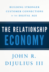 The Relationship Economy: Building Stronger Customer Connections in the Digital Age Cover Image