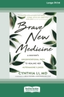 Brave New Medicine: A Doctor's Unconventional Path to Healing Her Autoimmune Illness (16pt Large Print Edition) Cover Image