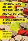 Transacting as Art, Design and Architecture: A Non-Commercial Market Cover Image