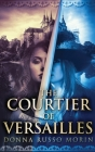 The Courtier Of Versailles: Large Print Hardcover Edition Cover Image