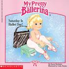 My Pretty Ballerina: Saturday Is Ballet Day!: Saturday Is Ballet Day Cover Image