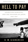 Hell to Pay: Operation Downfall and the Invasion of Japan 1945-1947 Cover Image