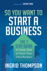 So You Want to Start a Business: The 7 Step Guide to Create, Start and Grow Your Own Business Cover Image