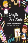 Crafts for Kids: Funny, Simple Projects for Your Kids to Do: Gift Ideas for Holiday Cover Image