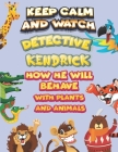 keep calm and watch detective Kendrick how he will behave with plant and animals: A Gorgeous Coloring and Guessing Game Book for Kendrick /gift for Ke Cover Image