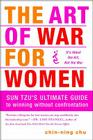 The Art of War for Women: Sun Tzu's Ultimate Guide to Winning Without Confrontation Cover Image