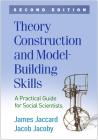 Theory Construction and Model-Building Skills, Second Edition: A Practical Guide for Social Scientists (Methodology in the Social Sciences) Cover Image