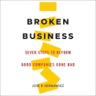 Broken Business Lib/E: Seven Steps to Reform Good Companies Gone Bad Cover Image