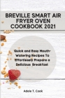 Breville Smart Air Fryer Oven Cookbook 2021: Quick and Easy Mouth-Watering Recipes To Effortlessly Prepare a Delicious Breakfast Cover Image