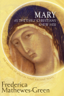 Mary As the Early Christians Knew Her: The Mother of Jesus in Three Ancient Texts Cover Image