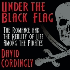 Under the Black Flag: The Romance and the Reality of Life Among the Pirates Cover Image