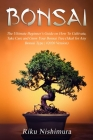 Bonsai: The Ultimate Beginner's Guide on How To Cultivate, Take Care and Grow Your Bonsai Tree (Ideal for Any Bonsai Type - #2 Cover Image