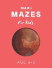 Mars Mazes For Kids Age 4-6: 40 Brain-bending Challenges, An Amazing Maze Activity Book for Kids, Best Maze Activity Book for Kids Cover Image