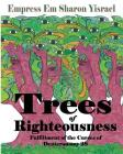 Trees of Righteousness: New Revised Edition: Fulfillment of the Curses of Deuteronomy. 28 Cover Image