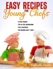 Easy Recipes for Young Chefs: 35 Easy Recipes, Step by Step Instructions, Fully Illustrated, For Children aged 7 years + Cover Image