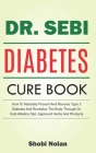 The Dr. Sebi Diabetes Cure Book: How To Naturally Prevent And Reverse Type 2 Diabetes And Revitalize The Body Through Dr. Sebi Alkaline Diet, Approved Cover Image