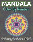 Mandala Color By Number Coloring Book For Adult: 50 Activity Mosaic Mandala Color By Number Coloring Book for Adults Fun, Easy, and Relaxing (Coloring Cover Image