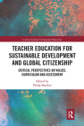 Teacher Education for Sustainable Development and Global Citizenship: Critical Perspectives on Values, Curriculum and Assessment (Critical Global Citizenship Education) Cover Image