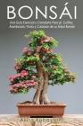 Bonsái: Una Guía Esencial y Completa Para el Cultivo, Alambrado, Poda y Cuidado de su Árbol Bonsái Cover Image