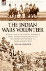 The Indian Wars Volunteer: Recollections of the Conflict Against the Snakes, Shoshone, Bannocks, Modocs and Other Native Tribes of the American N Cover Image