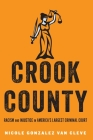 Crook County: Racism and Injustice in America's Largest Criminal Court Cover Image