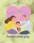 Play with me! Parent-child Play Activity Book for Kids-Parents: Fun & activities to do with your kids (simple learning and play to spent time together Cover Image