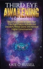 Third Eye Awakening: 5 in 1 Bundle: Beginner's Guide to Open Your Third Eye Chakra, Activate and Decalcify Pineal Gland, and Achieve Higher Cover Image