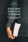 Jesus and Addiction to Origins: Towards an Anthropocentric Study of Religion (Working Papers) Cover Image