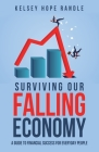 Surviving Our Falling Economy: A Guide to Financial Success for Everyday People Cover Image