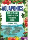 Aquaponics: Design Plans, Construction, Operation, Income Cover Image