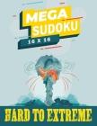 Mega Sudoku 16x16 - Hard to Extreme: Large Print Sudoku Puzzle Book for Advanced Solvers, Extreme Sudoku, Improve Your Memory Cover Image