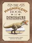 The Magnificent Book of Dinosaurs and Other Prehistoric Creatures Cover Image
