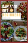 Raw Food Diet for Beginners Cookbook: Easy and delicious recipes of raw food diet for beginners Cover Image