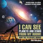I Can See Planets and Stars from My Room! How The Telescope Works - Physics Book 4th Grade Children's Physics Books Cover Image