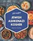 250 Jewish Ashkenazi Kosher Recipes: A Jewish Ashkenazi Kosher Cookbook Everyone Loves! Cover Image