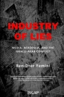 Industry of Lies: Media, Academia, and the Israeli-Arab Conflict Cover Image