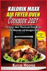 Kalorik Maxx Air Fryer Oven Cookbook 2021: The Latest Most Wanted Air Fryer Recipes For Beginners and Advanced Users Cover Image