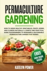 Permaculture Gardening: How to Grow Healthy Vegetables, Fruits, Herbs, and Flowers Naturally. A Simple and Practical Guide for Beginners to De Cover Image