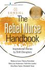 The Rebel Nurse Handbook: Inspirational Stories by Shift Disruptors Cover Image