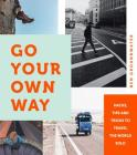 Go Your Own Way: Hacks, Tips and Tricks to Travel the World Solo Cover Image